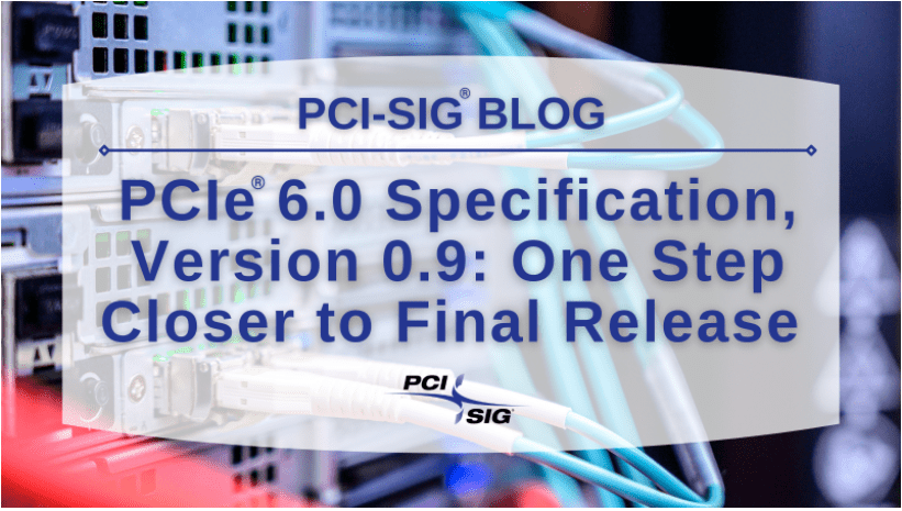 Final specification for PCI-Express 6.0 set for upcoming months